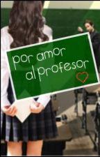 Por amor al profesor by junny_monster