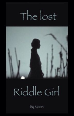 The lost Riddle Girl by MoonPotterhead