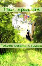 Transparent (Takashi Natsume x Reader) by Ciel_Kaneki