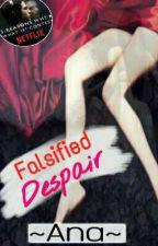 Falsified Despair [One Shot] by CoalescedStreams