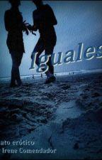 """Relato erótico """"Iguales"""" by IreneComendador"""