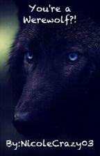 You're a Werewolf?  by NicoleCrazy03