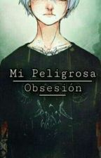 Mi Peligrosa Obsesión (GTop) Adaptacion by Fujoshi198