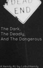 The Dark, The Deadly, And The Dangerous | Hemily AU by LolbutHemily