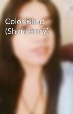 Color Blind (Short story) by _Iamsapphire_