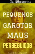 Pequenos Garotos Maus - Livro 2: Perseguidos by FabrcioFonseca