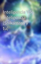 Inteligencia VS Inteligencia (Shikamaru y tu) by DradiaForever
