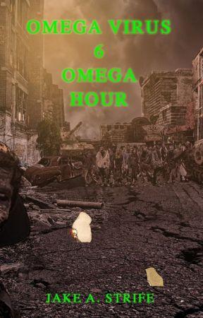 Omega Virus: Omega Hour (book 6) by JakeAshStrife