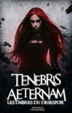 TENEBRIS AETERNAM - Les ombres du désespoir (Tome 1) by Pandemonium1306