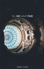 Till We Have Time by zilchcity