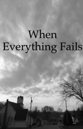When everything fails by Braydenmc2004