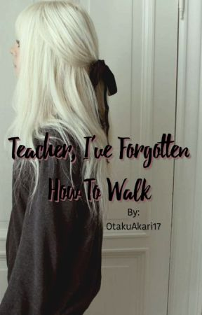 Teacher, I've Forgotten How To Walk  by OtakuAkari17