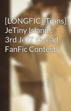 [LONGFIC][Trans] JeTiny Island , 3rd JeTi' thread FanFic Contest by JessicaJung