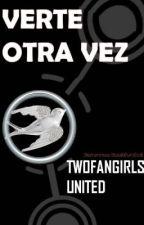 Verte Otra Vez (Fan-fic de Los Juegos Del Hambre) by twofangirlsunited