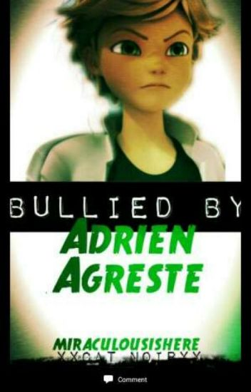 Bullied by Adrien Agreste - PRINCESS BUGINETTE - Wattpad