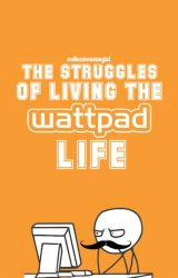 The Struggles Of Living The Wattpad Life by evil-converse-girl