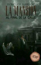 LA MANSIÓN AL FINAL DE LA CALLE  by Jilmer2002
