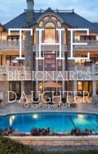 The Billionaire's Daughter (Completed) by GraceForever1234