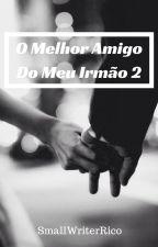 O Melhor Amigo Do Meu Irmão 2 by small_writerRico