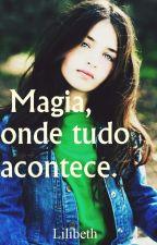 Livro 1- Magia, Onde Tudo Acontece. by lilibethlennon