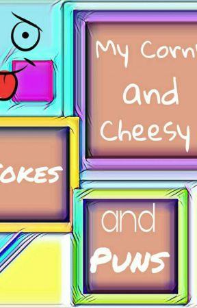 My Corny and Cheesy Jokes and Puns by Babe_1126