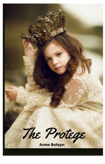 The Protege: Anne Boleyn