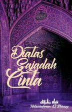Diatas Sajadah Cinta [COMPLETE] by IslamicNovel