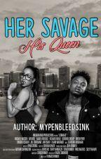 Her Savage His Queen by Mypenbleedsink
