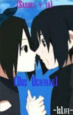 |Dos Uchihas| Sasuke y tú by -IsLife-