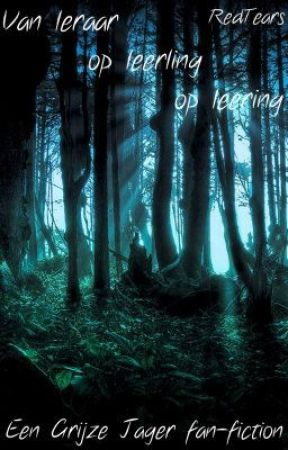 Van leraar op leerling op leerling (Grijze Jager Fan-fic)(Boek 1) by RedTears