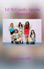 Lil 5h/Camila Ageplay Oneshots by camren156