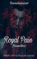 Royal Pain (Rewritten) by romolavinia91