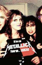 Si los de METALLICA fueran.... CHICAS Metalligirls(?) by Kirk666Hammett