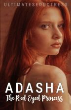 ADASHA : The Red-Eyed Princess [Completed] by ayavaine