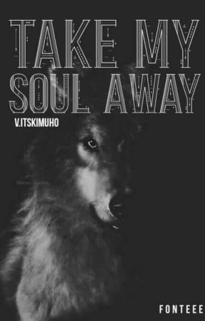 Take My Soul Away || Fantasy Korean Fic by vitskimuho