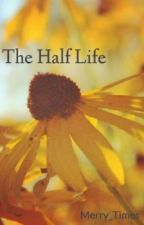 The Half Life by Merry_Times