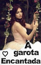 A garota encantada by gabi12092000