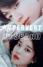 My Pervert Husband by WendelRamirez