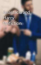 Anastacia and Harry fanfiction by Jarianaaremyparents