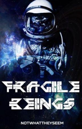 Fragile Beings by Notwhattheyseem