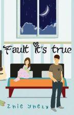 Fault It's True by zhiedara