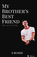 My Brother's Best Friend [FEATURED] by writingishx