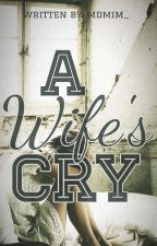 A Wife's Cry [COMPLETED] by beenaynteen