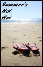 Summer's Not Hot by Liz123