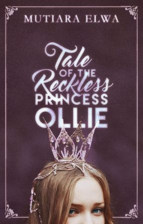 Tale of the Reckless, Princess Ollie (#Wattys2017) by crookedaydreamer