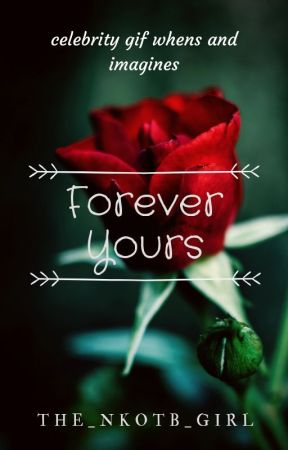 Forever Yours (Gif Imagines/ Gif Whens) by TBS-Fangirl