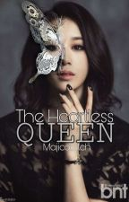 The Heartless Queen #Wattys2017 by Majicabitch