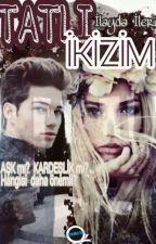TATLI İKİZİM by ilaydaileri329