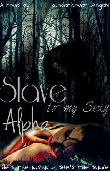 Slave To My Sexy Alpha *Editing* Book 1