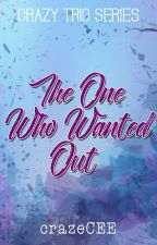 The One Who Wanted Out by crazeCEE